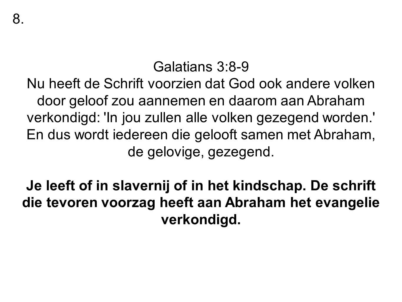Galatians 3:8-9 Nu heeft de Schrift voorzien dat God ook andere volken door geloof zou aannemen en daarom aan Abraham verkondigd: 'In jou zullen alle