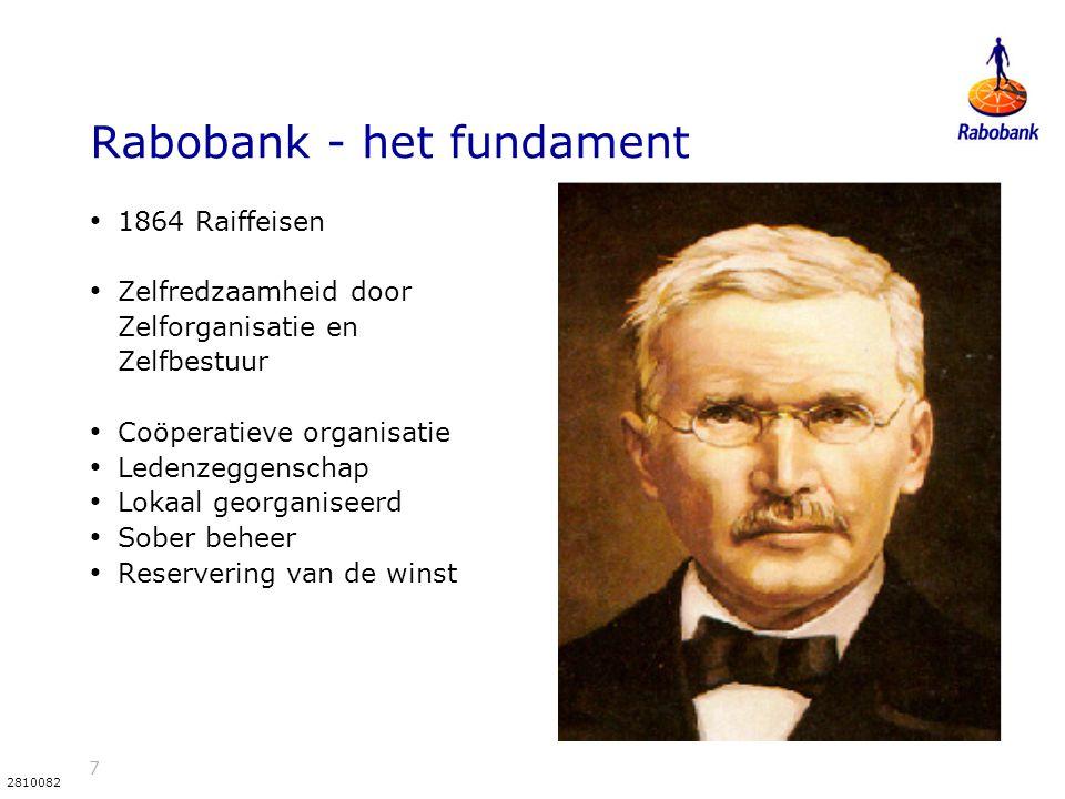 7 2810082 Rabobank - het fundament 1864 Raiffeisen Zelfredzaamheid door Zelforganisatie en Zelfbestuur Coöperatieve organisatie Ledenzeggenschap Lokaal georganiseerd Sober beheer Reservering van de winst