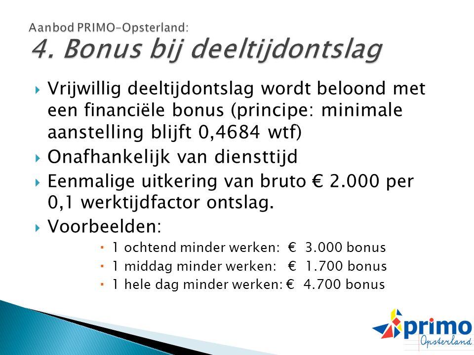  Vrijwillig deeltijdontslag wordt beloond met een financiële bonus (principe: minimale aanstelling blijft 0,4684 wtf)  Onafhankelijk van diensttijd