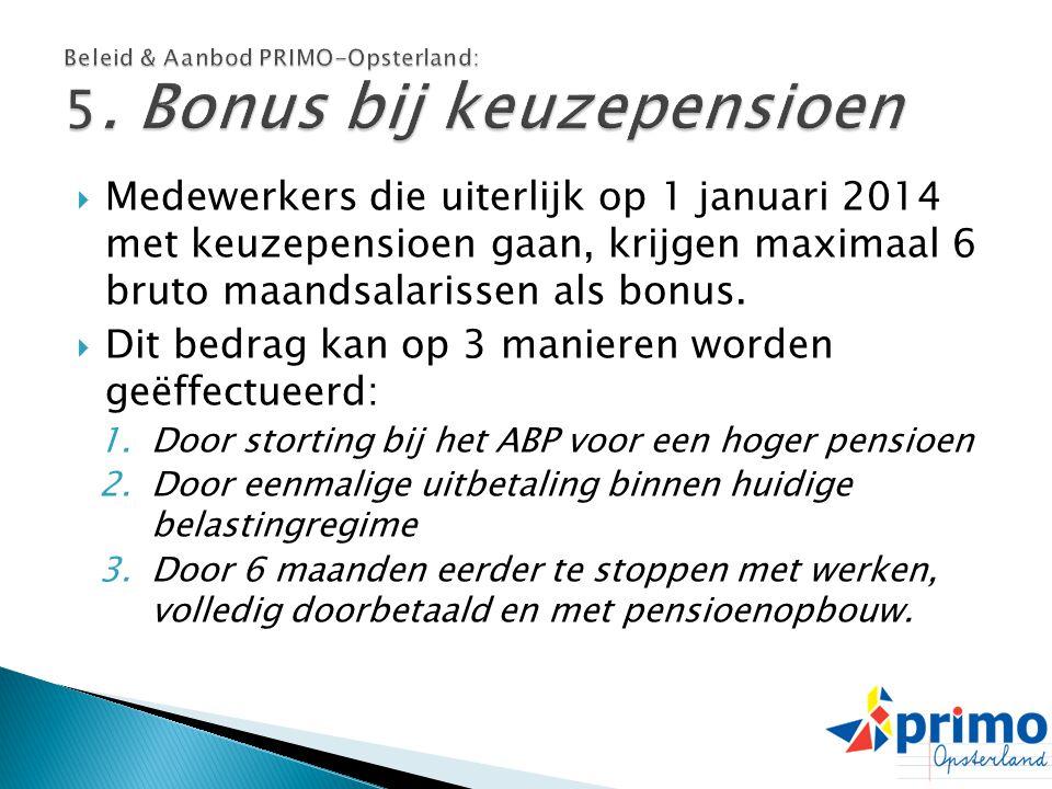  Medewerkers die uiterlijk op 1 januari 2014 met keuzepensioen gaan, krijgen maximaal 6 bruto maandsalarissen als bonus.  Dit bedrag kan op 3 manier