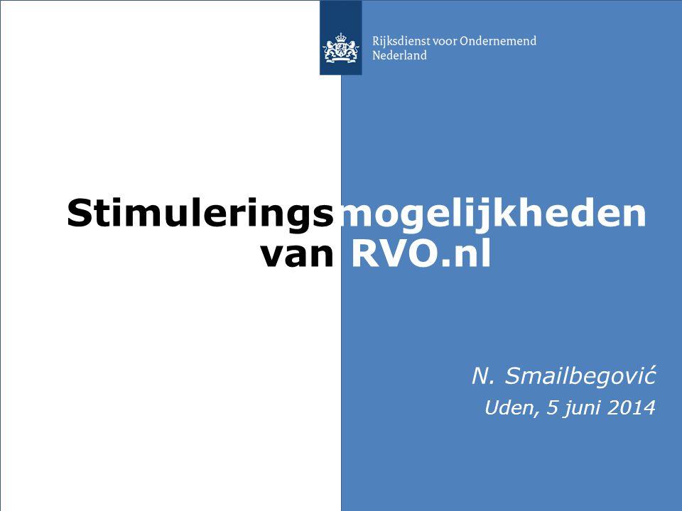 Stimuleringsmogelijkheden van RVO.nl N. Smailbegović Uden, 5 juni 2014