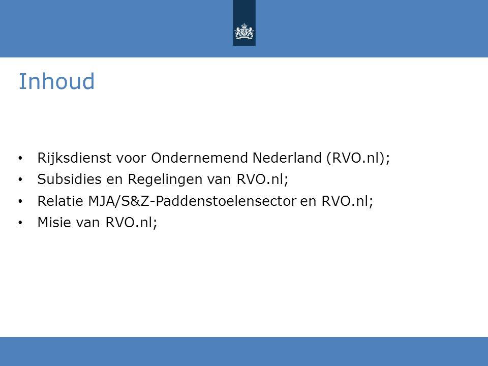 Inhoud Rijksdienst voor Ondernemend Nederland (RVO.nl); Subsidies en Regelingen van RVO.nl; Relatie MJA/S&Z-Paddenstoelensector en RVO.nl; Misie van RVO.nl;