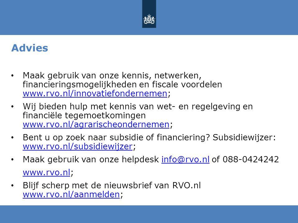 Advies Maak gebruik van onze kennis, netwerken, financieringsmogelijkheden en fiscale voordelen www.rvo.nl/innovatiefondernemen; www.rvo.nl/innovatiefondernemen Wij bieden hulp met kennis van wet- en regelgeving en financiële tegemoetkomingen www.rvo.nl/agrarischeondernemen; www.rvo.nl/agrarischeondernemen Bent u op zoek naar subsidie of financiering.
