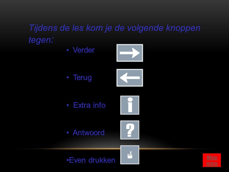 Verder Terug Extra info Antwoord Even drukken Tijdens de les kom je de volgende knoppen tegen : Skip intro