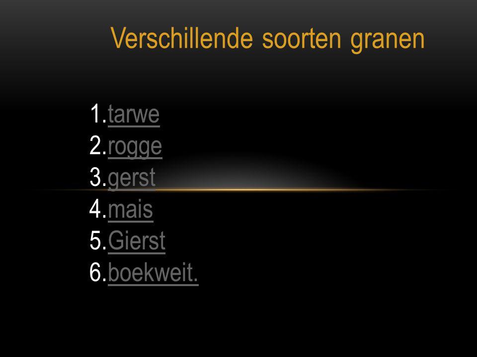 Verschillende soorten granen 1.tarwetarwe 2.roggerogge 3.gerstgerst 4.maismais 5.GierstGierst 6.boekweit.boekweit.