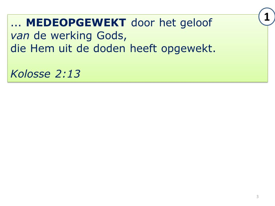 3... MEDEOPGEWEKT door het geloof van de werking Gods, die Hem uit de doden heeft opgewekt. Kolosse 2:13... MEDEOPGEWEKT door het geloof van de werkin