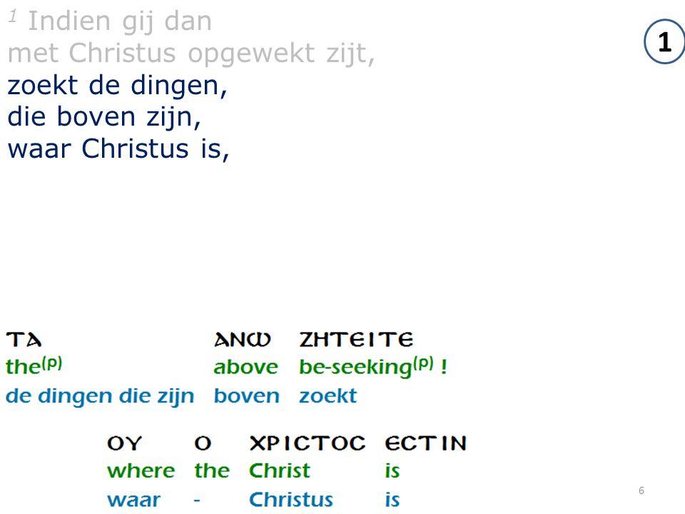6 1 Indien gij dan met Christus opgewekt zijt, zoekt de dingen, die boven zijn, waar Christus is, 1