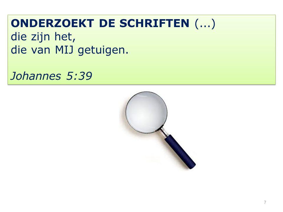 7 ONDERZOEKT DE SCHRIFTEN (...) die zijn het, die van MIJ getuigen. Johannes 5:39 ONDERZOEKT DE SCHRIFTEN (...) die zijn het, die van MIJ getuigen. Jo