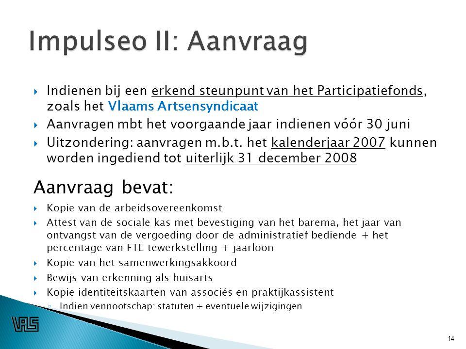  Indienen bij een erkend steunpunt van het Participatiefonds, zoals het Vlaams Artsensyndicaat  Aanvragen mbt het voorgaande jaar indienen vóór 30 juni  Uitzondering: aanvragen m.b.t.