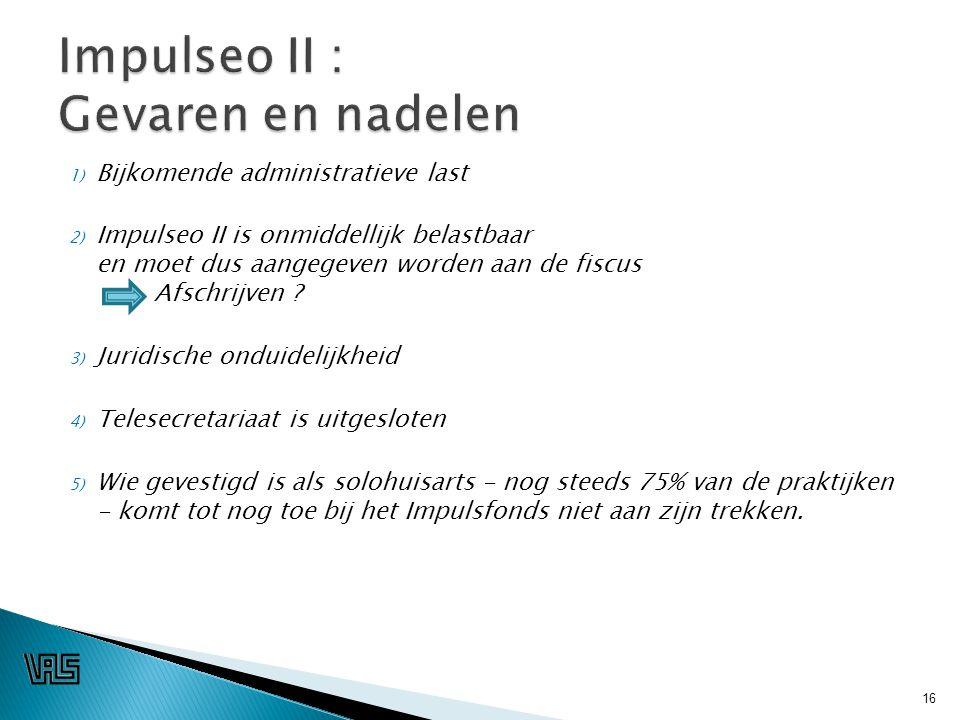 1) Bijkomende administratieve last 2) Impulseo II is onmiddellijk belastbaar en moet dus aangegeven worden aan de fiscus Afschrijven .