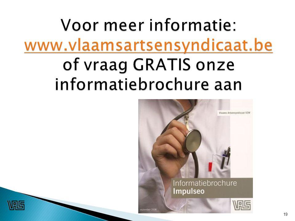 19 Voor meer informatie: www.vlaamsartsensyndicaat.be of vraag GRATIS onze informatiebrochure aan www.vlaamsartsensyndicaat.be 19