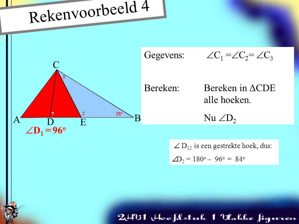 Oplossing: In ΔADC:  A +  C 1 = 84 o  D 1 = 180 o – 84 o  D 1 = 96 o Gegevens:  C 1 =  C 2 =  C 3 Bereken:Bereken in ΔCDE alle hoeken. Eerst 