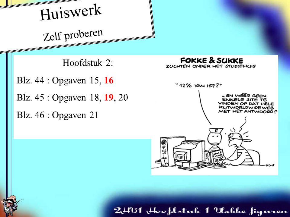 Zelfstandig maken In de les Hoofdstuk 2: Blz. 44 : Opgaven 15 (TIP: maak een schets!!!) Blz. 45 : Opgaven 18, 20 Blz. 46 : Opgaven 21