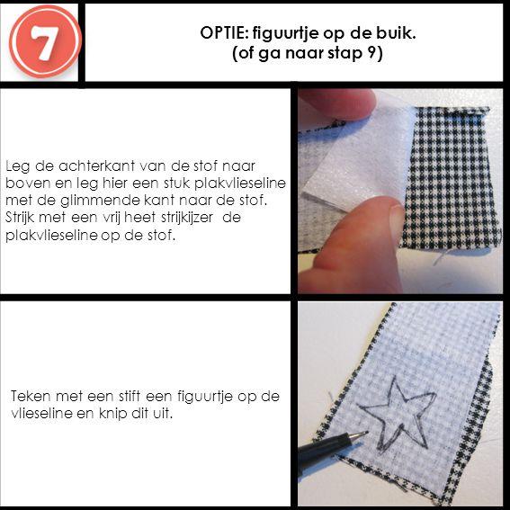 OPTIE: figuurtje op de buik. (of ga naar stap 9) Leg de achterkant van de stof naar boven en leg hier een stuk plakvlieseline met de glimmende kant na