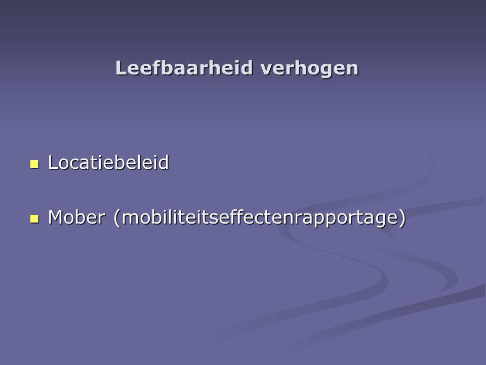 Leefbaarheid verhogen Locatiebeleid Locatiebeleid Mober (mobiliteitseffectenrapportage) Mober (mobiliteitseffectenrapportage)