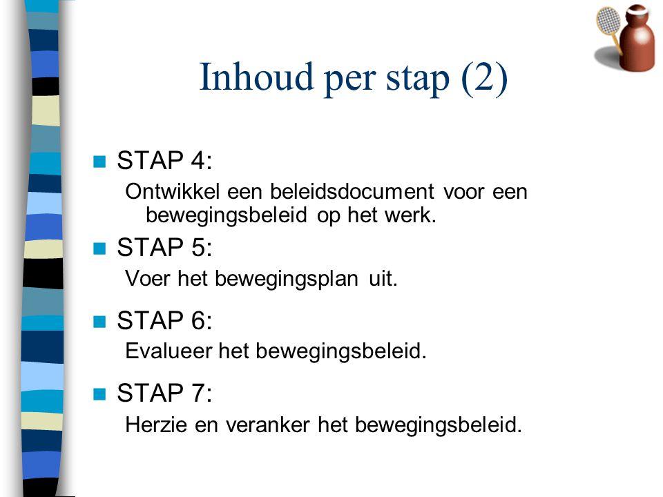 Inhoud per stap (2) STAP 4: Ontwikkel een beleidsdocument voor een bewegingsbeleid op het werk. STAP 5: Voer het bewegingsplan uit. STAP 6: Evalueer h