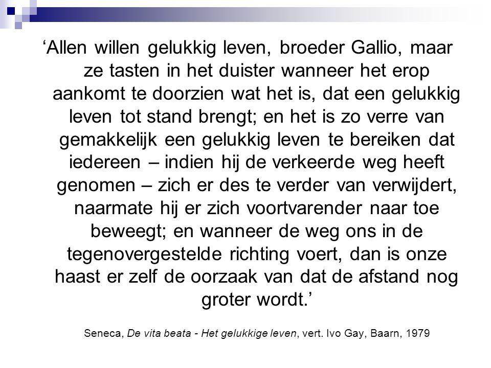 'Allen willen gelukkig leven, broeder Gallio, maar ze tasten in het duister wanneer het erop aankomt te doorzien wat het is, dat een gelukkig leven to