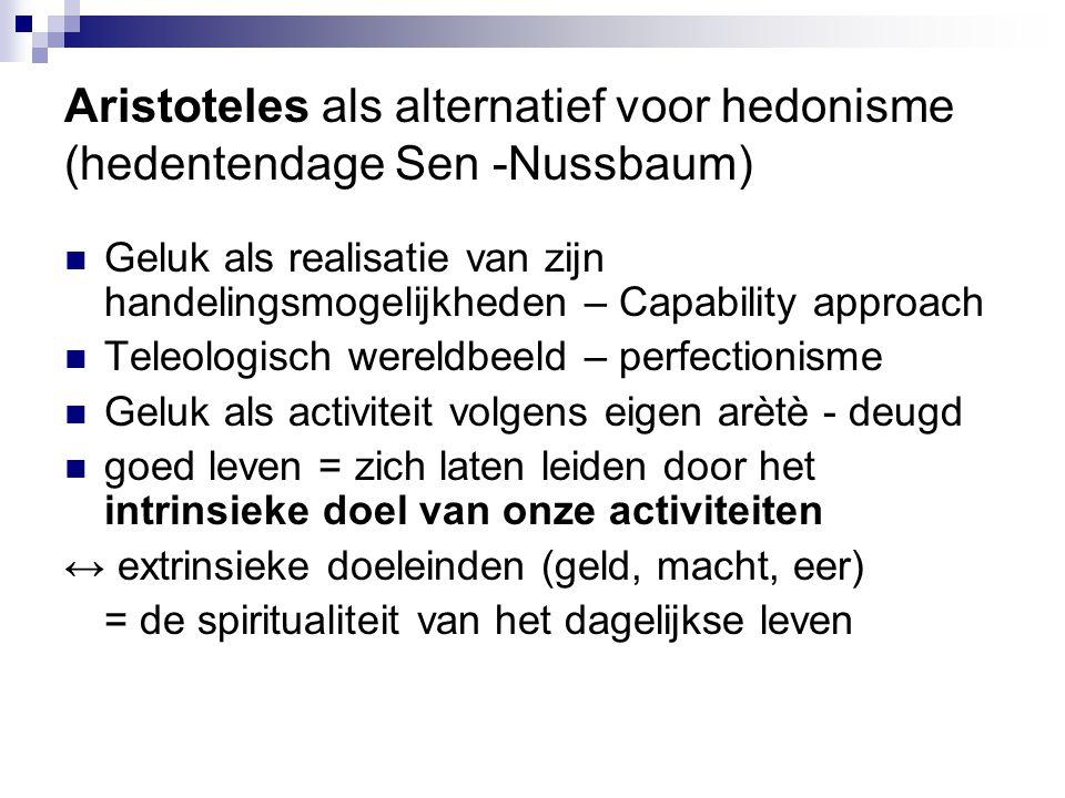 Aristoteles als alternatief voor hedonisme (hedentendage Sen -Nussbaum) Geluk als realisatie van zijn handelingsmogelijkheden – Capability approach Te