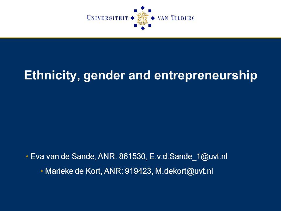 Ethnicity, gender and entrepreneurship Eva van de Sande, ANR: 861530, E.v.d.Sande_1@uvt.nl Marieke de Kort, ANR: 919423, M.dekort@uvt.nl