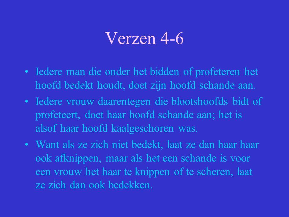 Verzen 4-6 Iedere man die onder het bidden of profeteren het hoofd bedekt houdt, doet zijn hoofd schande aan. Iedere vrouw daarentegen die blootshoofd