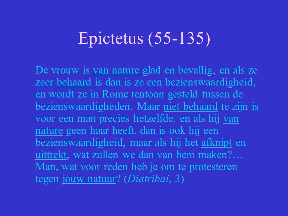 Epictetus (55-135) De vrouw is van nature glad en bevallig, en als ze zeer behaard is dan is ze een bezienswaardigheid, en wordt ze in Rome tentoon ge