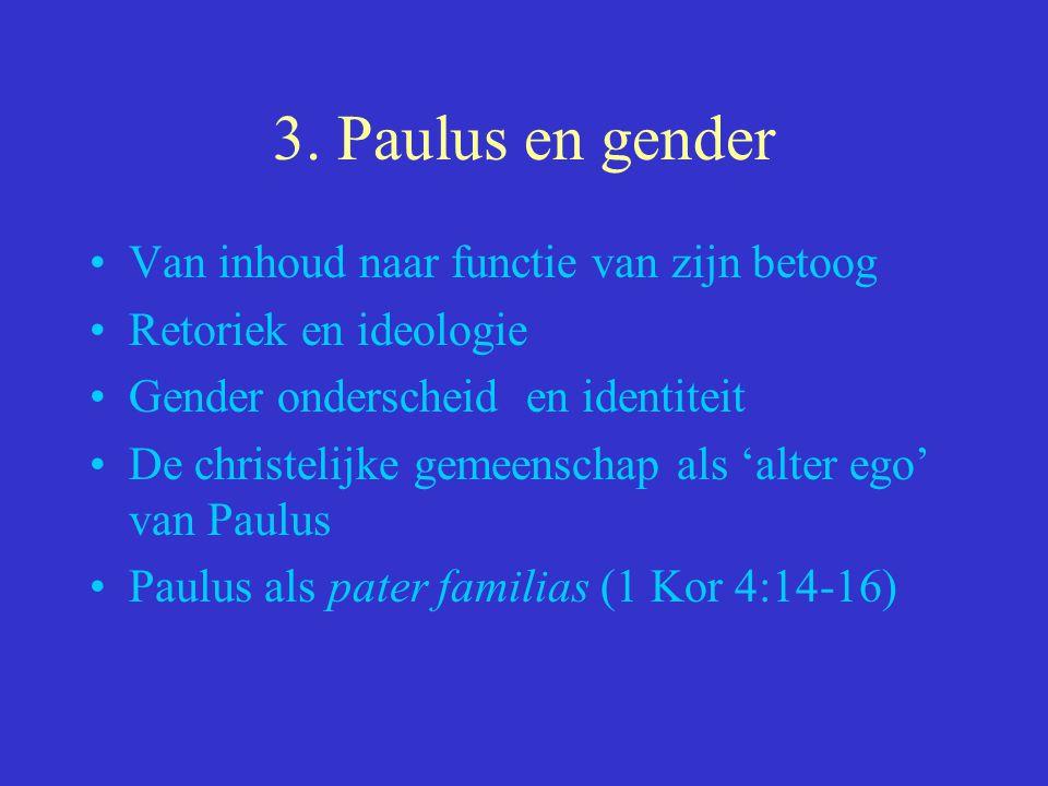 3. Paulus en gender Van inhoud naar functie van zijn betoog Retoriek en ideologie Gender onderscheid en identiteit De christelijke gemeenschap als 'al