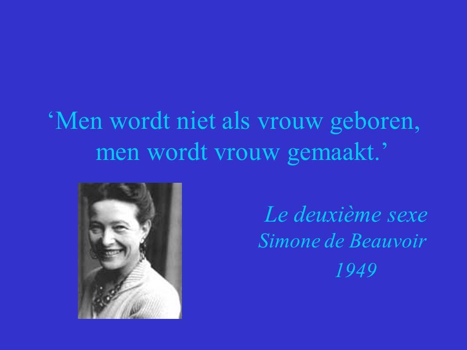 'Men wordt niet als vrouw geboren, men wordt vrouw gemaakt.' Le deuxième sexe Simone de Beauvoir 1949