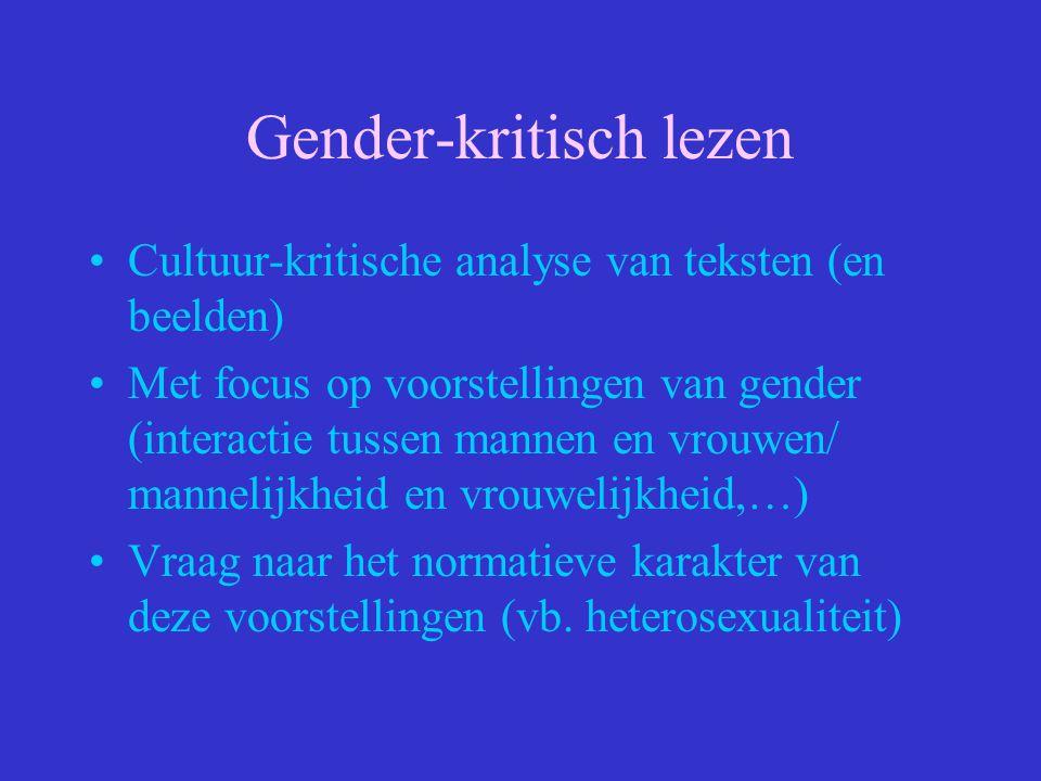 Gender-kritisch lezen Cultuur-kritische analyse van teksten (en beelden) Met focus op voorstellingen van gender (interactie tussen mannen en vrouwen/