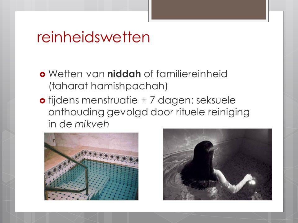 reinheidswetten  Wetten van niddah of familiereinheid (taharat hamishpachah)  tijdens menstruatie + 7 dagen: seksuele onthouding gevolgd door rituel
