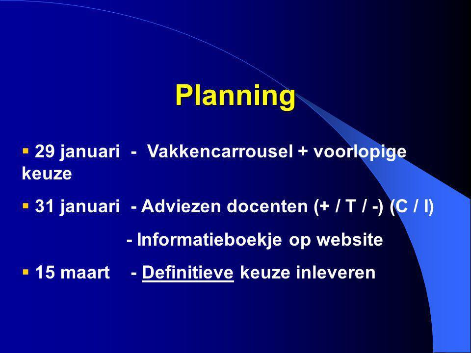  29 januari - Vakkencarrousel + voorlopige keuze  31 januari - Adviezen docenten (+ / T / -) (C / I) - Informatieboekje op website  15 maart - Defi