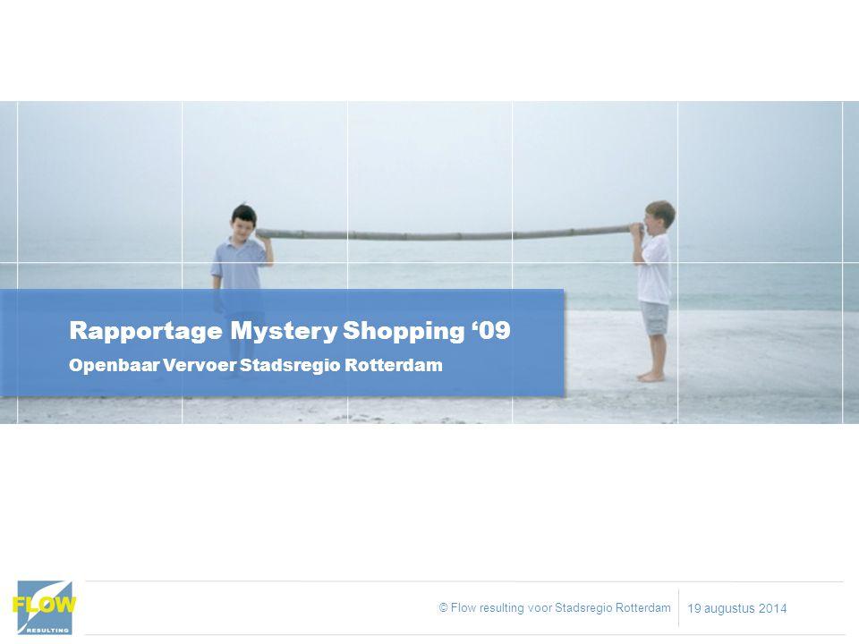 Rapportage Mystery Shopping '09 Openbaar Vervoer Stadsregio Rotterdam © Flow resulting voor Stadsregio Rotterdam 19 augustus 2014