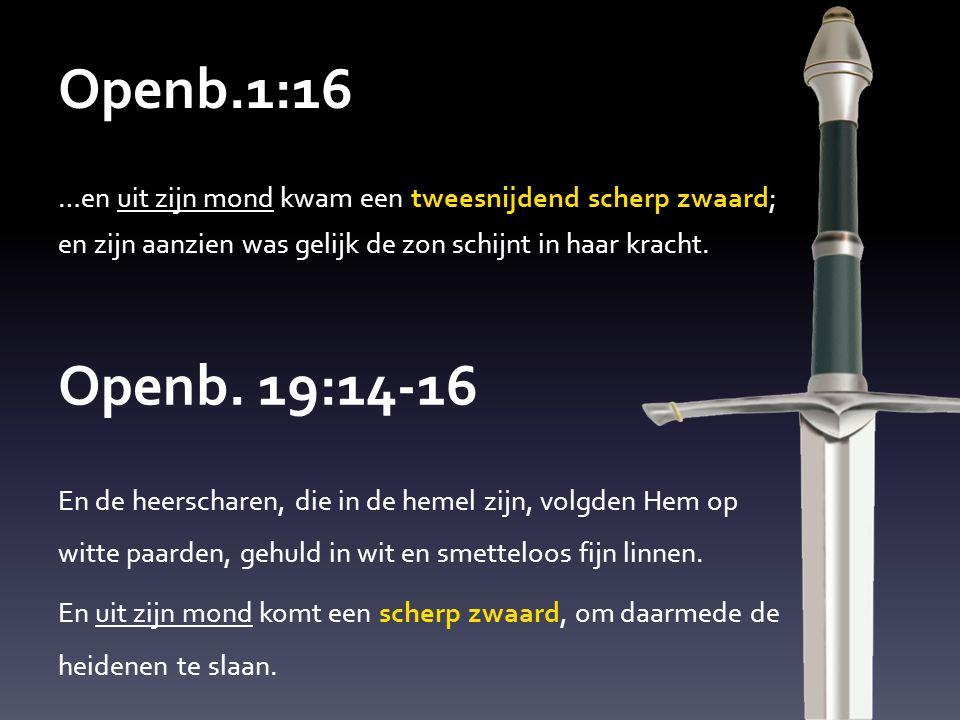 Openb.1:16 …en uit zijn mond kwam een tweesnijdend scherp zwaard; en zijn aanzien was gelijk de zon schijnt in haar kracht. Openb. 19:14-16 En de heer