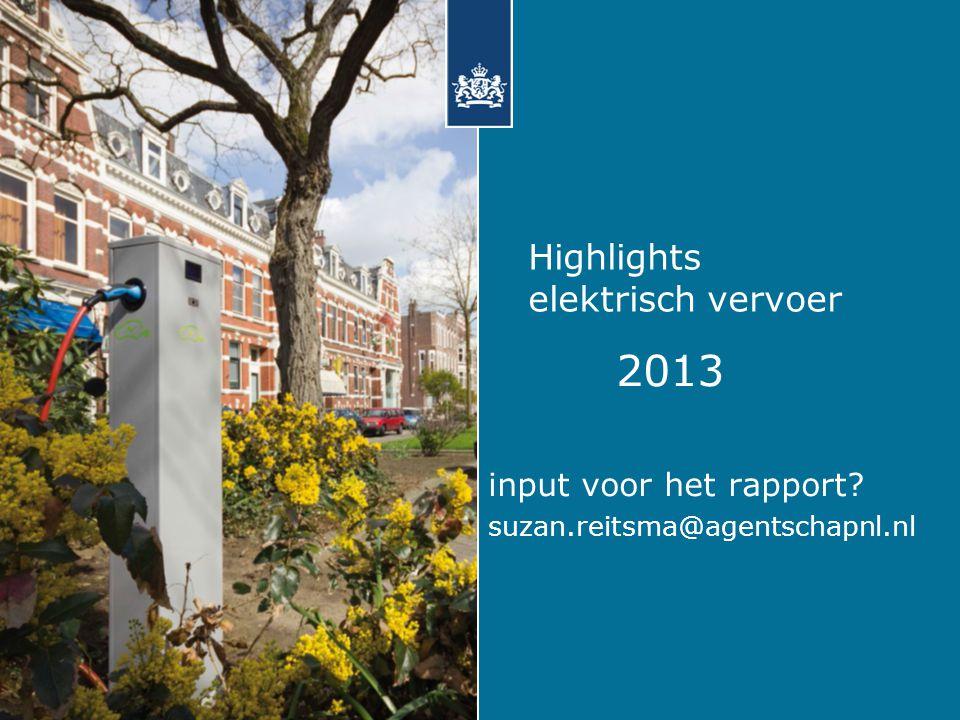 Highlights elektrisch vervoer 2013 input voor het rapport? suzan.reitsma@agentschapnl.nl