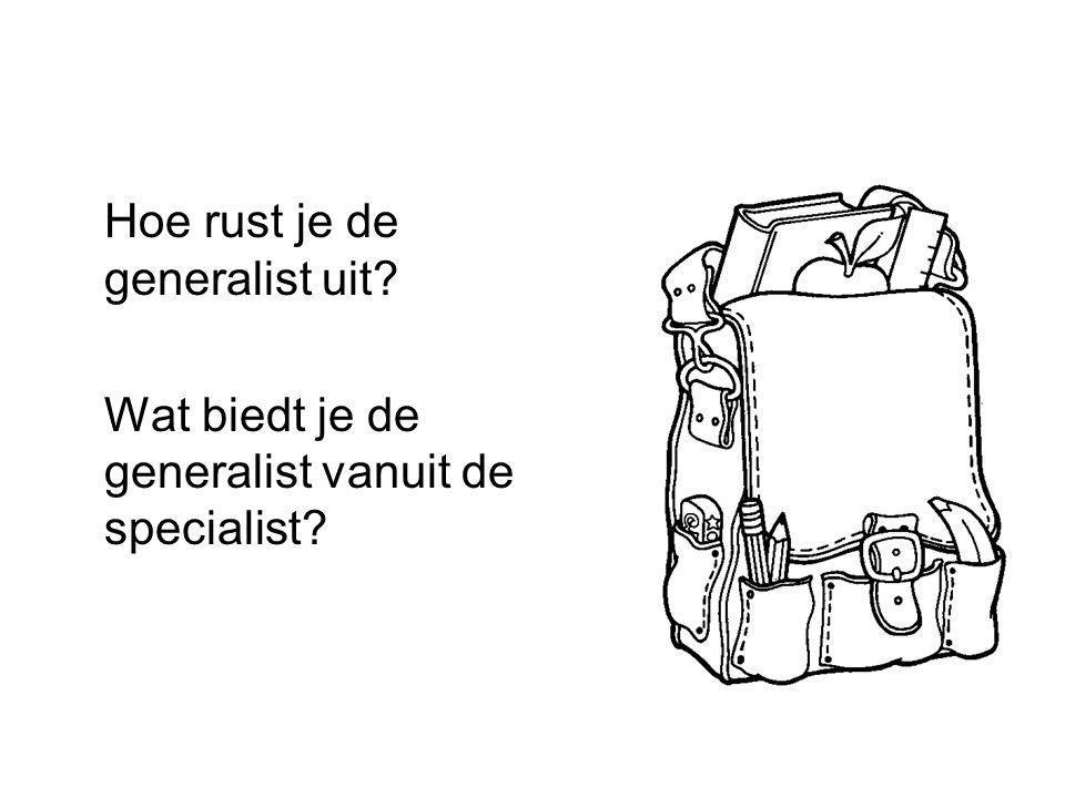 Hoe rust je de generalist uit? Wat biedt je de generalist vanuit de specialist?
