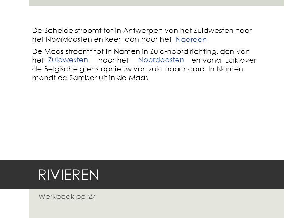 RIVIEREN Werkboek pg 27 De Schelde stroomt tot in Antwerpen van het Zuidwesten naar het Noordoosten en keert dan naar het Noorden De Maas stroomt tot