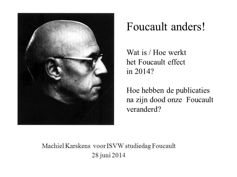 Foucault anders! Wat is / Hoe werkt het Foucault effect in 2014? Hoe hebben de publicaties na zijn dood onze Foucault veranderd? Machiel Karskens voor