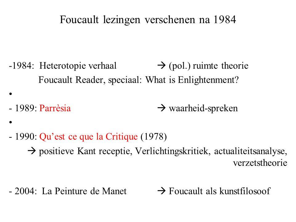 Foucault Colleges – 1 in volgorde van verschijning - 1996: Défendre la société (1976)  macht is meer dan disciplinering; oorlogstheorie = verzetstheorie; biomacht - 1999: Anormaux (1975) - 2001: Herm.du sujet (1982)  wending naar subject; filosofie = levenskunst; hermeneutiek; spiritualiteit; ; - 2003: Pouvoir Psychia.
