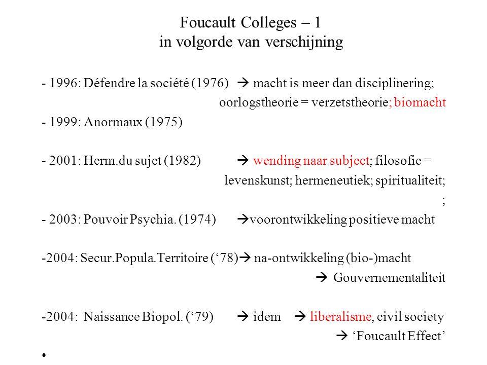 Foucault Colleges – 1 in volgorde van verschijning - 1996: Défendre la société (1976)  macht is meer dan disciplinering; oorlogstheorie = verzetstheo