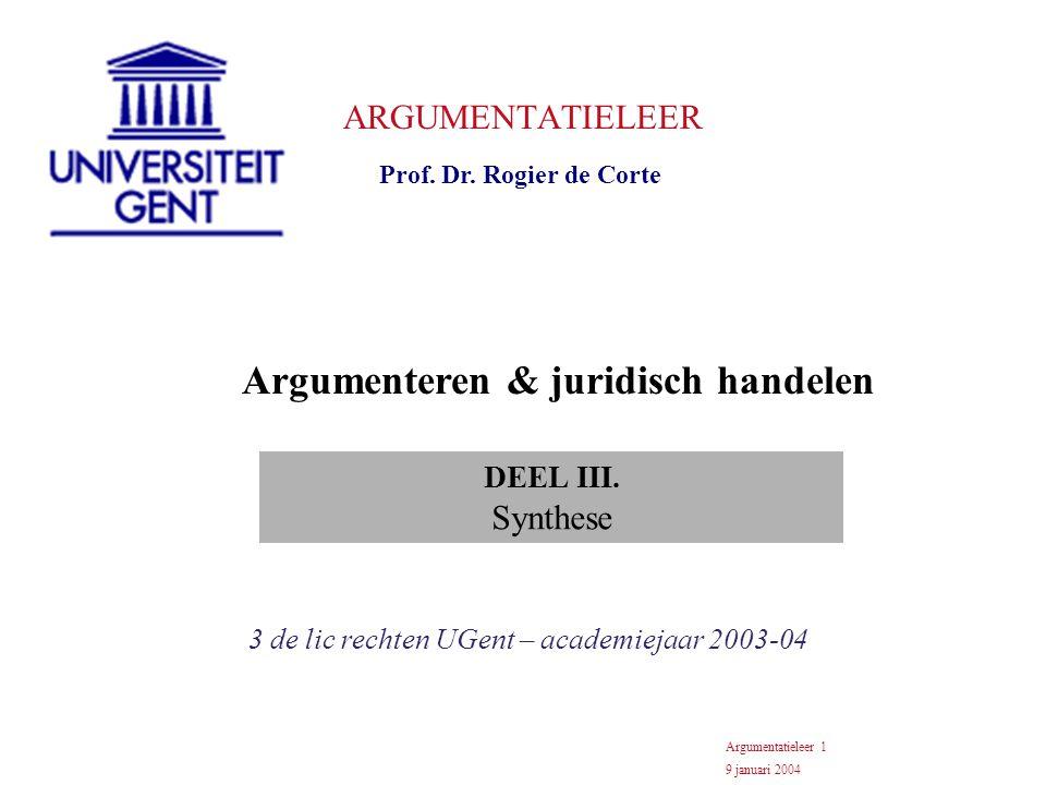 ARGUMENTATIELEER Prof. Dr. Rogier de Corte 3 de lic rechten UGent – academiejaar 2003-04 Argumentatieleer 1 9 januari 2004 Argumenteren & juridisch ha