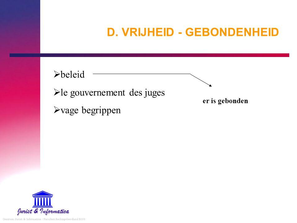 D. VRIJHEID - GEBONDENHEID  beleid  le gouvernement des juges  vage begrippen er is gebonden