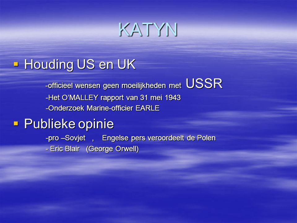KATYN  Houding US en UK -officieel wensen geen moeilijkheden met USSR -officieel wensen geen moeilijkheden met USSR -Het O'MALLEY rapport van 31 mei