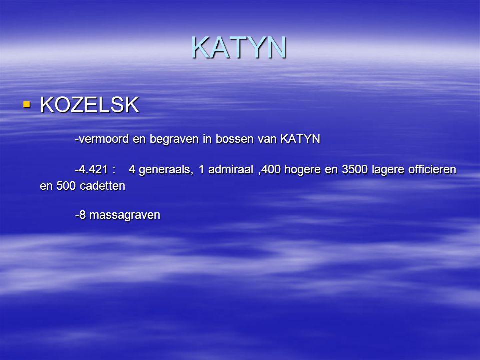 KATYN  KOZELSK -vermoord en begraven in bossen van KATYN -vermoord en begraven in bossen van KATYN -4.421 : 4 generaals, 1 admiraal,400 hogere en 350