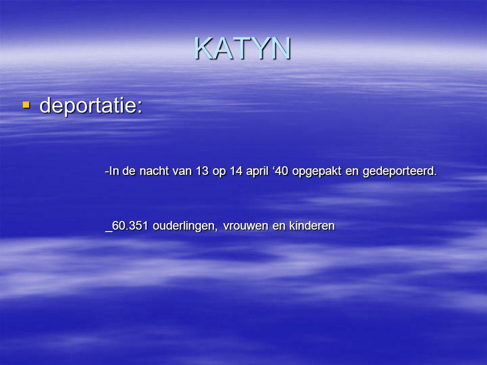 KATYN  deportatie: -In de nacht van 13 op 14 april '40 opgepakt en gedeporteerd. -In de nacht van 13 op 14 april '40 opgepakt en gedeporteerd. _60.35