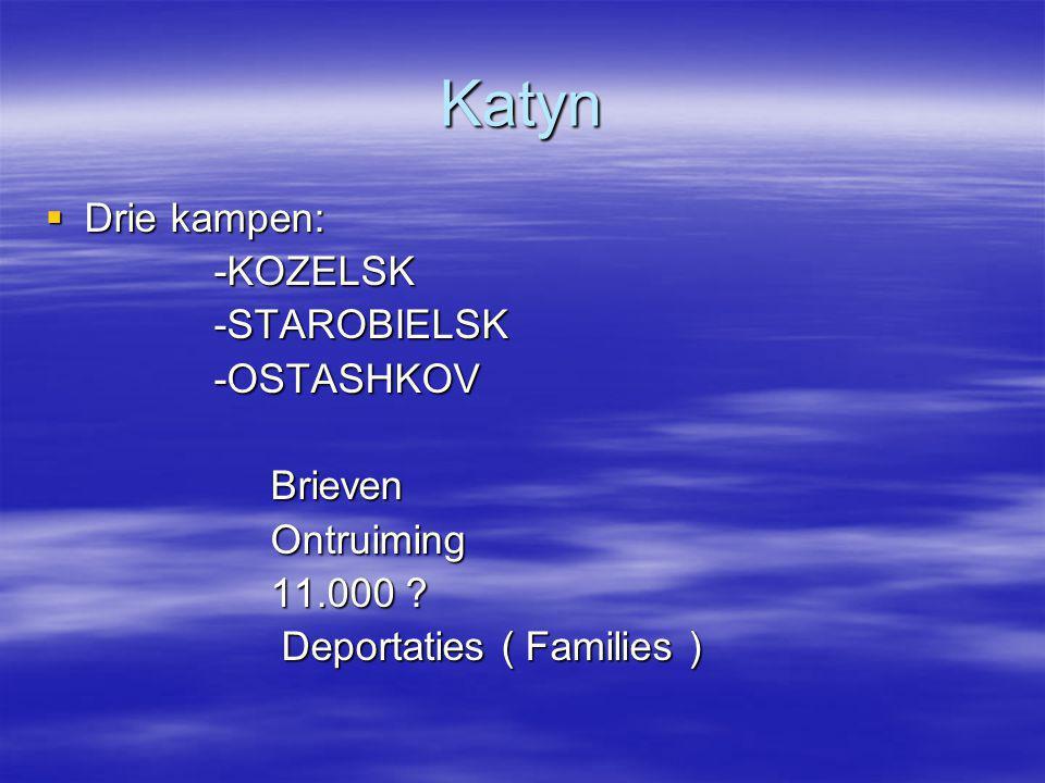 Katyn  Drie kampen: -KOZELSK -KOZELSK -STAROBIELSK -STAROBIELSK -OSTASHKOV -OSTASHKOV Brieven Brieven Ontruiming Ontruiming 11.000 ? 11.000 ? Deporta