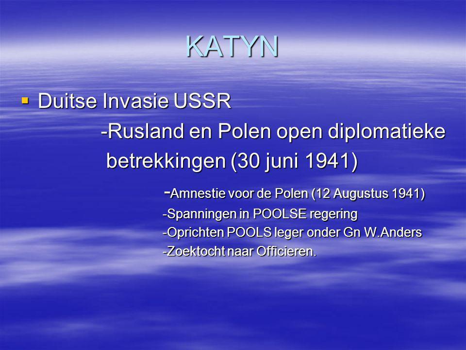 KATYN  Duitse Invasie USSR -Rusland en Polen open diplomatieke -Rusland en Polen open diplomatieke betrekkingen (30 juni 1941) betrekkingen (30 juni
