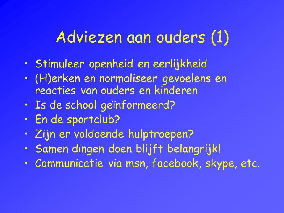 Adviezen aan ouders (1) Stimuleer openheid en eerlijkheid (H)erken en normaliseer gevoelens en reacties van ouders en kinderen Is de school geïnformeerd.