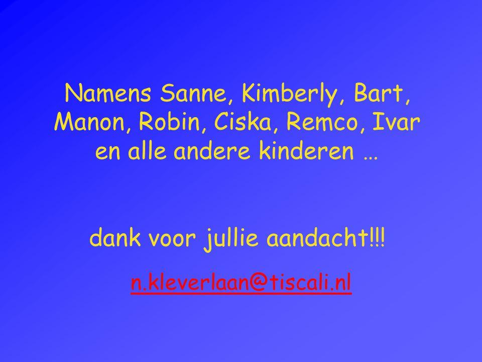 Namens Sanne, Kimberly, Bart, Manon, Robin, Ciska, Remco, Ivar en alle andere kinderen … dank voor jullie aandacht!!.