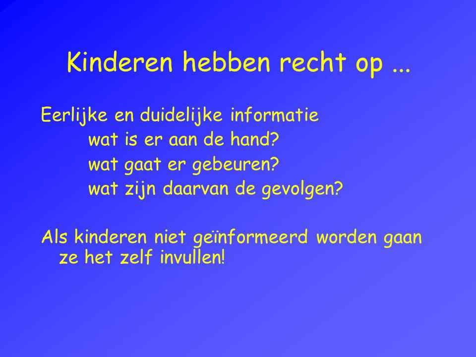 Kinderen hebben recht op...Eerlijke en duidelijke informatie wat is er aan de hand.