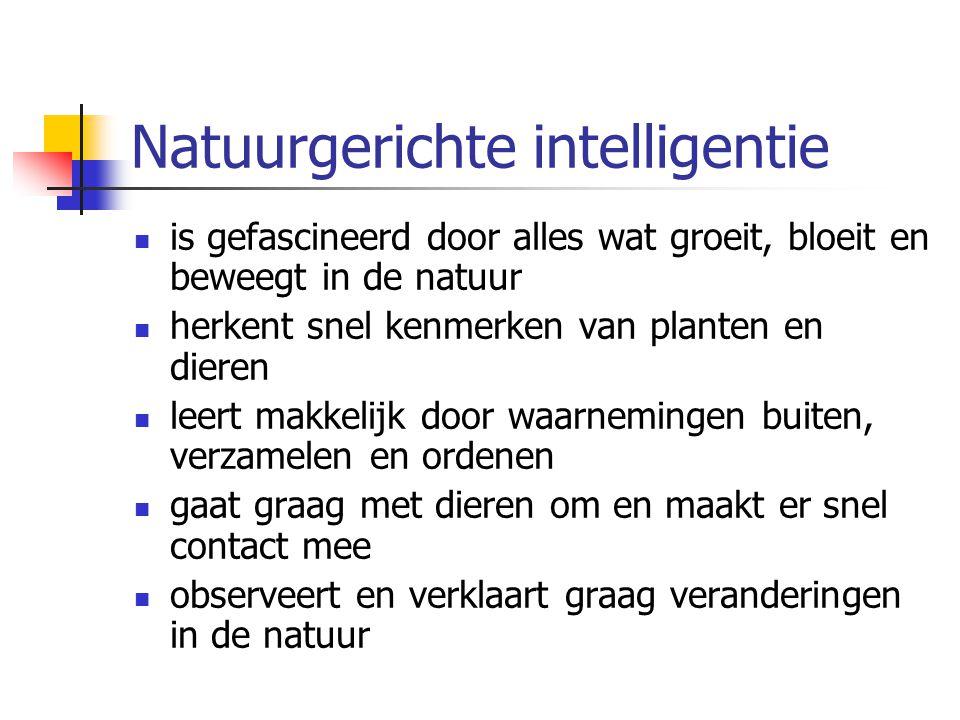 Natuurgerichte intelligentie is gefascineerd door alles wat groeit, bloeit en beweegt in de natuur herkent snel kenmerken van planten en dieren leert