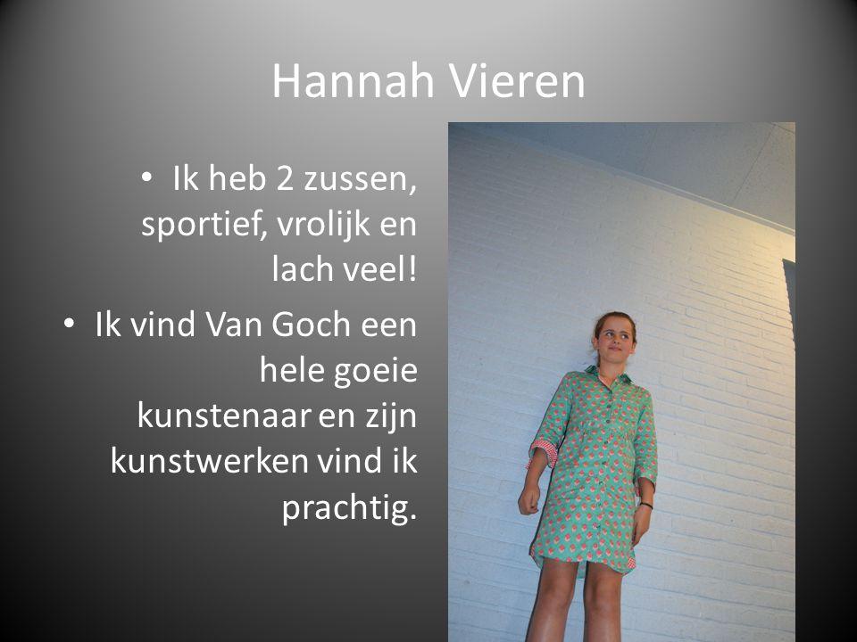 Hannah Vieren Ik heb 2 zussen, sportief, vrolijk en lach veel! Ik vind Van Goch een hele goeie kunstenaar en zijn kunstwerken vind ik prachtig.
